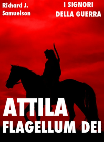 Attila, Flagellum Dei. Barbaro e distruttore ebook by Richard J. Samuelson