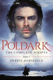 Poldark: The Complete Scripts - Series 1 ebook by Debbie Horsfield