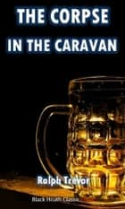 The Corpse in the Caravan ebook by Ralph Trevor