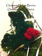Christmas Holly & Berries Ornament to Crochet & Embellish ebook by Kimber Shook