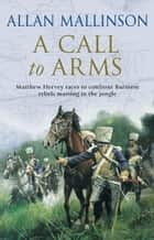 A Call To Arms - (Matthew Hervey Book 4) ebook by Allan Mallinson