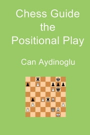 Chess Guide the Positional Play ebook by Can Aydinoglu