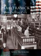 Hamtramck - The Driven City ebook by Greg Kowalski