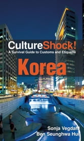CultureShock! Korea - A Survival Guide to Customs and Etiquette ebook by Sonja Vegdahl,Ben Hur
