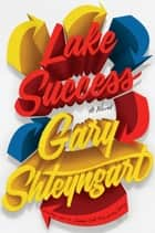 Lake Success - A Novel ebook by Gary Shteyngart