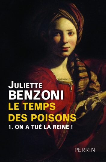Le temps des poisons - Tome 1 - On a tué la Reine ! ebook by Juliette BENZONI