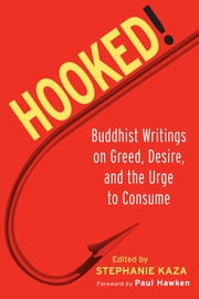 Hooked! - Buddhist Writings on Greed, Desire, and the Urge to Consume eBook by Stephanie Kaza