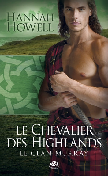 Le Chevalier des Highlands - Le Clan Murray, T2 ebook by Hannah Howell