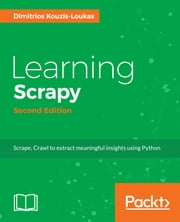 Learning Scrapy - Second Edition ebook by Dimitrios Kouzis-Loukas