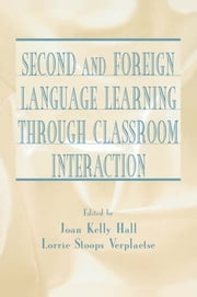 Second and Foreign Language Learning Through Classroom Interaction ebook by Joan Kelly Hall, Lorrie Stoops Verplaetse