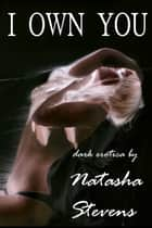 I Own You ebook by Natasha Stevens