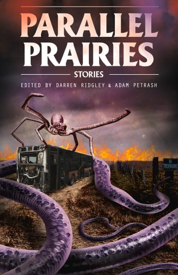 Parallel Prairies - Stories of Manitoba Speculative Fiction ebook by Darren Ridgley,Adam Petrash