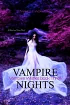 Blood and Snow 9: Vampire Nights: Vampire Wishes Book Three ebooks by RaShelle Workman
