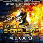 Tanis Richards - Shore Leave audiobook by M. D. Cooper
