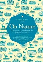 On Nature: Unexpected Ramblings on the British Countryside ebook by Caught by the River