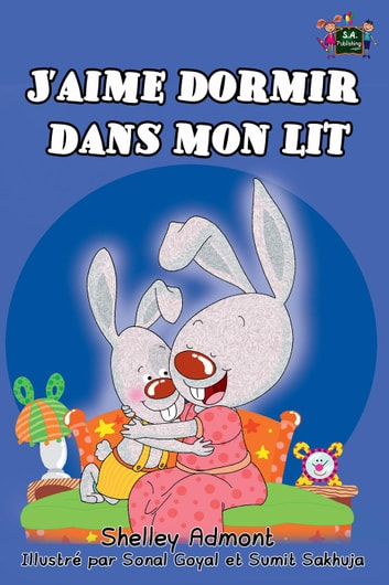 J'aime dormir dans mon lit: I Love to Sleep in My Own Bed (French Edition) - French Bedtime Collection ebook by Shelley Admont,S.A. Publishing
