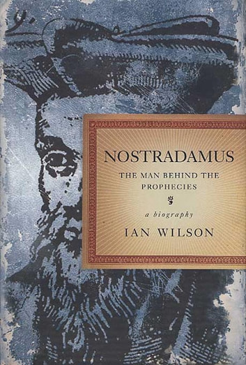 Nostradamus - The Man Behind the Prophecies eBook by Ian Wilson