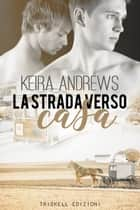 La strada verso casa ebook by Keira Andrews