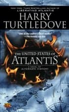 The United States of Atlantis ebook by Harry Turtledove