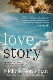 Love Story - The Hand That Holds Us From The Garden To The Gate ebook by Nichole Nordeman