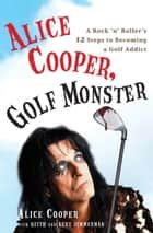Alice Cooper, Golf Monster ebook by Alice Cooper