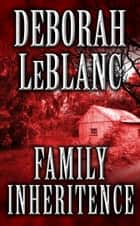 Family Inheritance ebook by Deborah LeBlanc