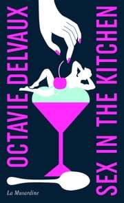Sex in the Kitchen - Edition collector eBook by Octavie Delvaux