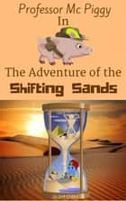 Professor Mc Piggy in The Adventure of the Shifting Sands - Professor Mc Piggy Adventures, #2 eBook by Brett DeHoag