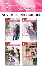 Harlequin Romance November 2013 Bundle - Proposal at the Lazy S Ranch\A Little Bit of Holiday Magic\A Cadence Creek Christmas\Marry Me under the Mistletoe ebook by Patricia Thayer,Melissa McClone,Donna Alward,Rebecca Winters