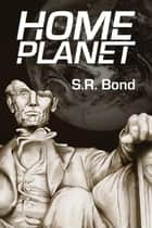 Home Planet - Home Planet, #1 ebook by S.R. Bond