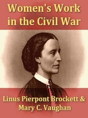 Woman's Work in the Civil War - A Record of Heroism, Patriotism, and Patience ebook by L. P. Brockett,Mary C. Vaughan,Henry W. Bellows, Introduction