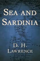 Sea and Sardinia ebook by D. H. Lawrence
