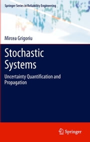 Stochastic Systems - Uncertainty Quantification and Propagation ebook by Mircea Grigoriu