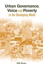 Urban Governance Voice and Poverty in the Developing World ebook by Nick Devas