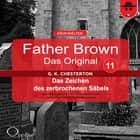 Father Brown 11 - Das Zeichen des zerbrochenen Säbels (Das Original) audiobook by Gilbert Keith Chesterton, Hanswilhelm Haefs