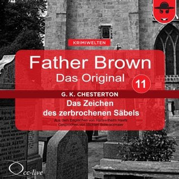 Father Brown 11 - Das Zeichen des zerbrochenen Säbels (Das Original) audiobook by Gilbert Keith Chesterton,Hanswilhelm Haefs