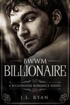 BWWM Billionaire - A Steamy Billionaire Boss Romance ebook by J.L. Ryan
