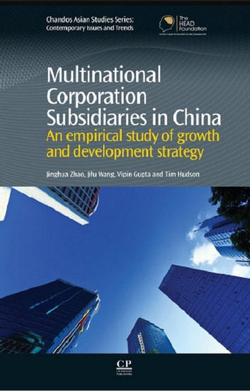 Multinational Corporation Subsidiaries in China - An Empirical Study of Growth and Development Strategy ebook by Jinghua Zhao,Jifu Wang,Vipin Gupta,Tim Hudson