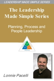 The Leadership Made Simple Series: Planning, Process and People Leadership ebook by Lonnie Pacelli