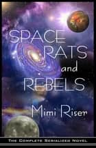 Space Rats and Rebels (The Complete Serialized Novel) eBook von Mimi Riser