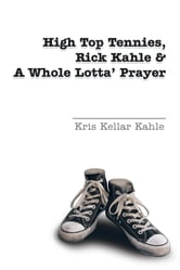 High Top Tennies, Rick Kahle and a Whole Lotta' Prayer ebook by Kris Kellar Kahle