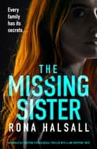 The Missing Sister - An absolutely gripping psychological thriller with a jaw-dropping twist ebook by Rona Halsall