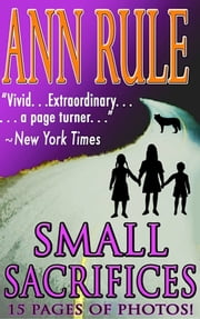 Small Sacrifices ebook by Ann Rule