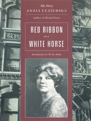 Red Ribbon on a White Horse: My Story ebook by Anzia Yezierska