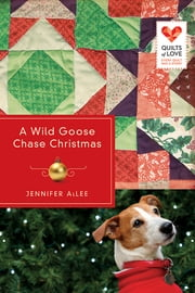 A Wild Goose Chase Christmas - Quilts of Love Series ebook by Jennifer Allee
