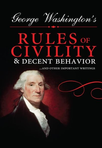 George Washington's Rules of Civility and Decent Behavior - ...And Other Important Writings eBook by George Washington