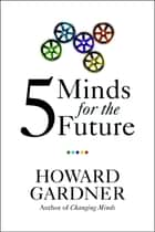Five Minds for the Future ebook by Howard Gardner