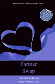 Partner Swap - 20 erotic swinging and swapping stories ebook by Miranda Forbes,Viva Jones,Elizabeth Coldwell,Mary Borsellino,Gary Philpott,Fierce Dolan,Antonia Adams,Lynn Lake,Angela Propps,Landon Dixon,Clarice Clique,Giselle Renarde,Sommer Marsden,Courtney James,Elizabeth Black,Tony Haynes,Alex Jordaine,Penelope Friday,Dee Jaye