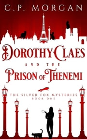 Dorothy Claes and the Prison of Thenemi - The Silver Fox Mysteries, #1 ebook by C. P. Morgan