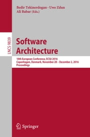 Software Architecture - 10th European Conference, ECSA 2016, Copenhagen, Denmark, November 28 -- December 2, 2016, Proceedings ekitaplar by Bedir Tekinerdogan, Uwe Zdun, Ali Babar